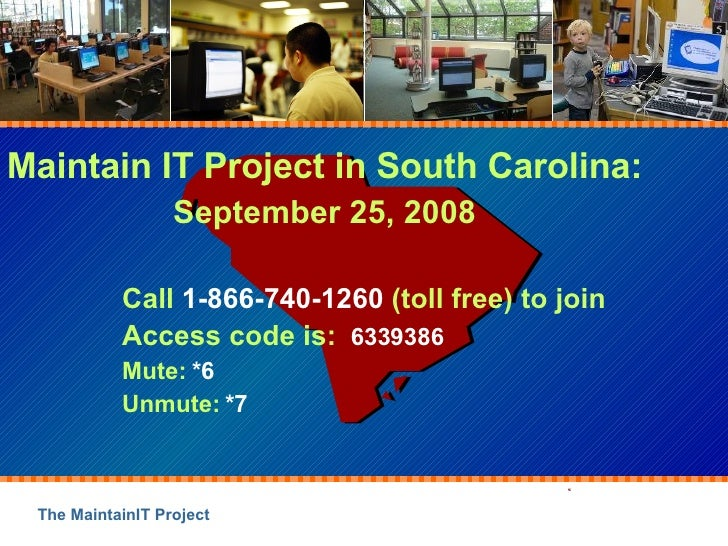 Maintain IT Project in South Carolina: September 25, 2008 Call  1-866-740-1260  (toll free) to join Access code is:  63393...