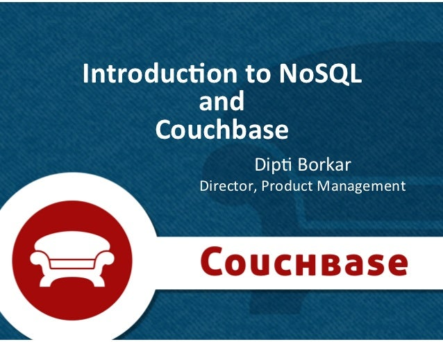 Introduc)on	  to	  NoSQL	  	           and	        Couchbase	                        Dip&	  Borkar	               Director...