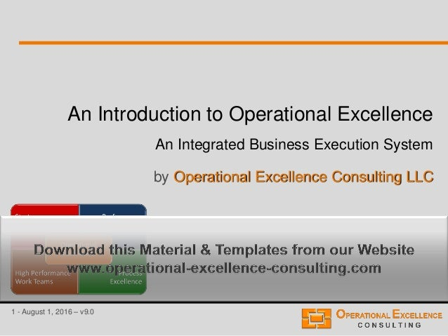 1 - August 1, 2016 – v9.0 An Introduction to Operational Excellence An Integrated Business Execution System by Operational...