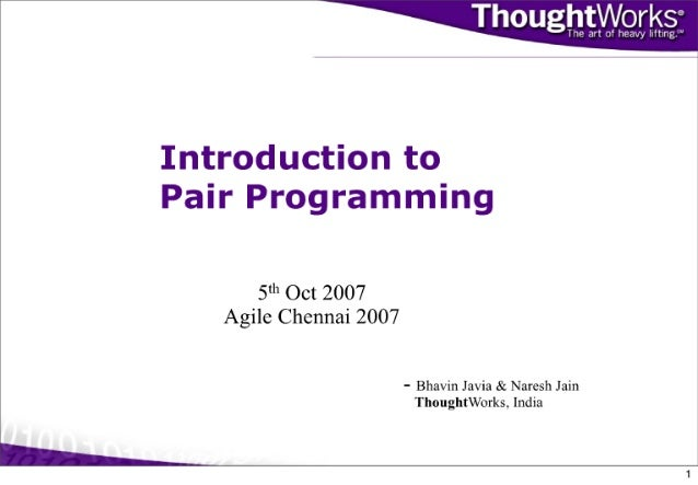 """Vwxks  ' : :' 'Iu»: 'u""""_y liiir pt '  Thought           Introduction to Pair Programming  5""""' Oct 2007 Agile Chennai 2007 ..."""