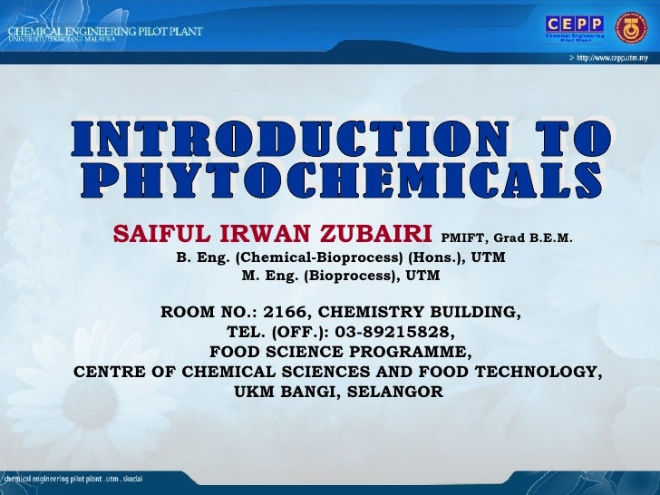 INTRODUCTION TO  PHYTOCHEMICALS SAIFUL IRWAN ZUBAIRI   PMIFT, Grad B.E.M.   B. Eng. (Chemical-Bioprocess) (Hons.), UTM M. ...