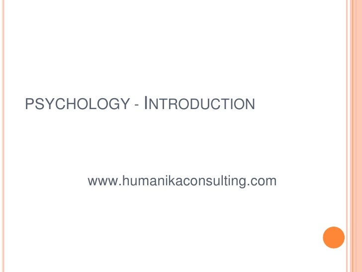 PSYCHOLOGY - Introduction<br />www.humanikaconsulting.com<br />