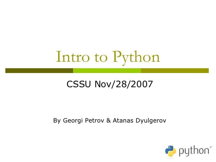Intro to Python CSSU Nov/28/2007 By Georgi Petrov & Atanas Dyulgerov