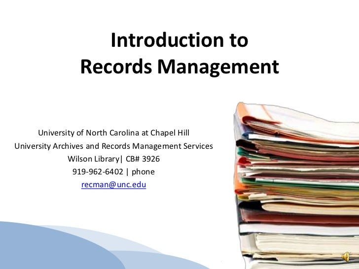 Introduction to Records Management<br />University of North Carolina at Chapel Hill<br />University Archives and Records M...