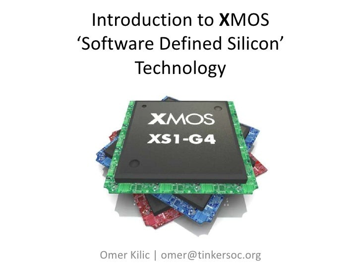 Introduction to XMOS'Software Defined Silicon'Technology<br />Omer Kilic | omer@tinkersoc.org<br />