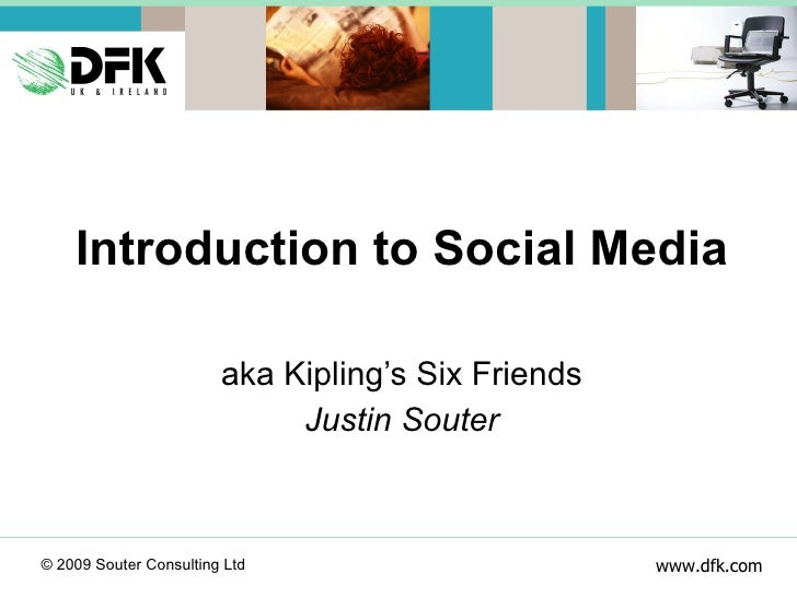 Introduction to Social Media aka Kipling's Six Friends Justin Souter