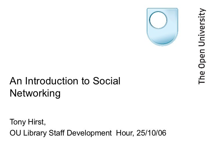 An Introduction to Social Networking Tony Hirst, OU Library Staff Development  Hour, 25/10/06