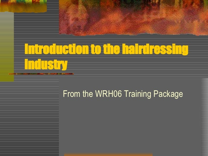 Introduction to the hairdressing industry From the WRH06 Training Package