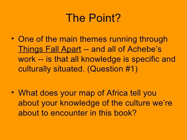 themes of things fall apart Rachael hinlicky nov 6 theme and biographical analysis of things fall apart chinua achebe, through his novel things fall apart, presents a clan of igbo people and their way of life during the beginning of colonization in africa through the representation of the igbo peoples' way of life and their reaction.