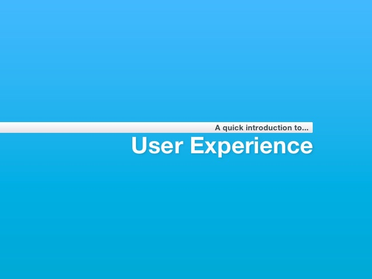 A quick introduction to...User Experience