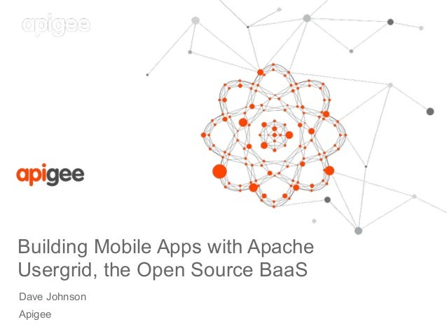 Dave Johnson Apigee Building Mobile Apps with Apache Usergrid, the Open Source BaaS