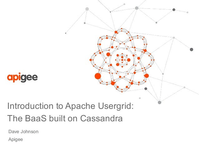 Introduction to Apache Usergrid:  The BaaS built on Cassandra  Dave Johnson  Apigee