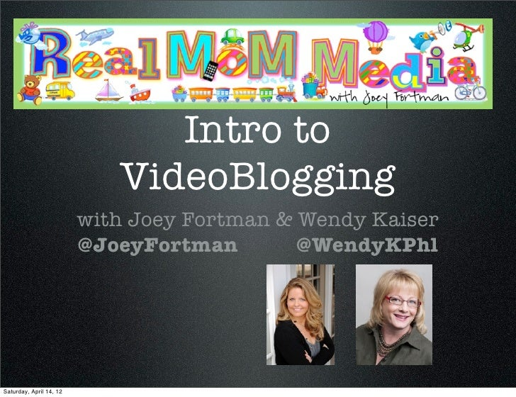 Intro to                            VideoBlogging                         with Joey Fortman & Wendy Kaiser                ...