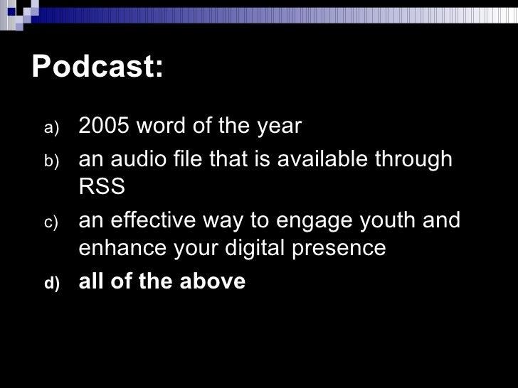 Podcast: <ul><li>2005 word of the year </li></ul><ul><li>an audio file that is available through RSS </li></ul><ul><li>an ...
