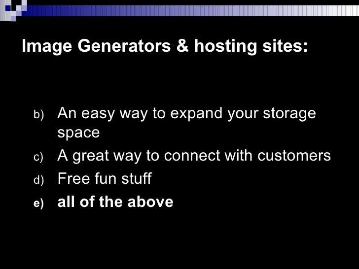 Image Generators & hosting sites: <ul><li>An easy way to expand your storage space  </li></ul><ul><li>A great way to conne...