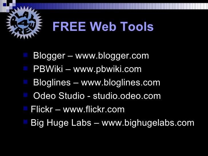 FREE Web Tools <ul><li>Blogger – www.blogger.com </li></ul><ul><li>PBWiki – www.pbwiki.com </li></ul><ul><li>Bloglines – w...