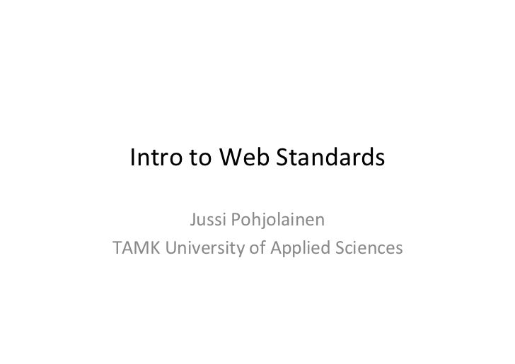 Intro	  to	  Web	  Standards	             Jussi	  Pohjolainen	  TAMK	  University	  of	  Applied	  Sciences