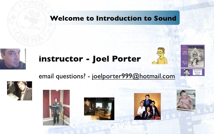 Welcome to Introduction to Sound     instructor - Joel Porter email questions? - joelporter999@hotmail.com
