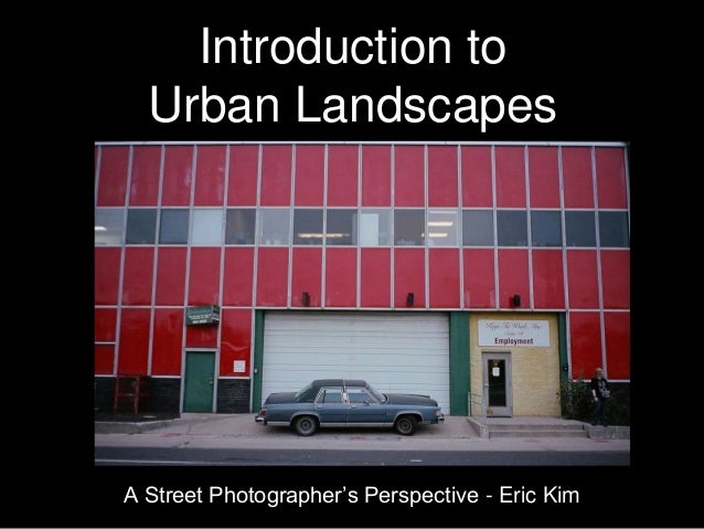 Introduction to Urban Landscapes  A Street Photographer's Perspective - Eric Kim