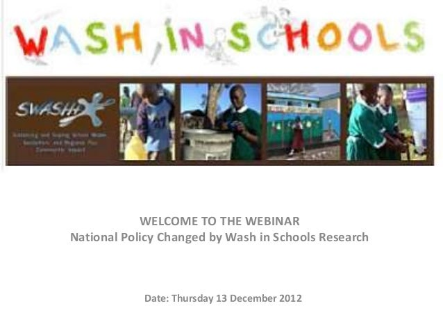 Date: Thursday 13 December 2012WELCOME TO THE WEBINARNational Policy Changed by Wash in Schools Research