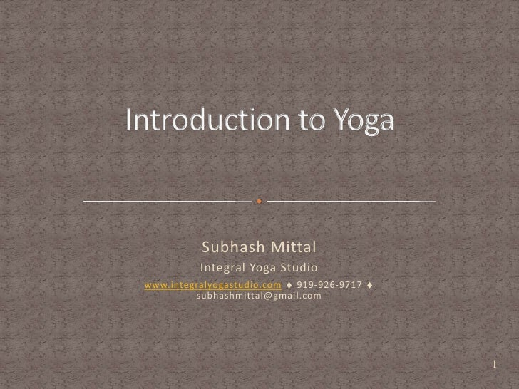 Subhash Mittal           Integral Yoga Studio www.integralyogastudio.com 919-926-9717          subhashmittal@gmail.com    ...
