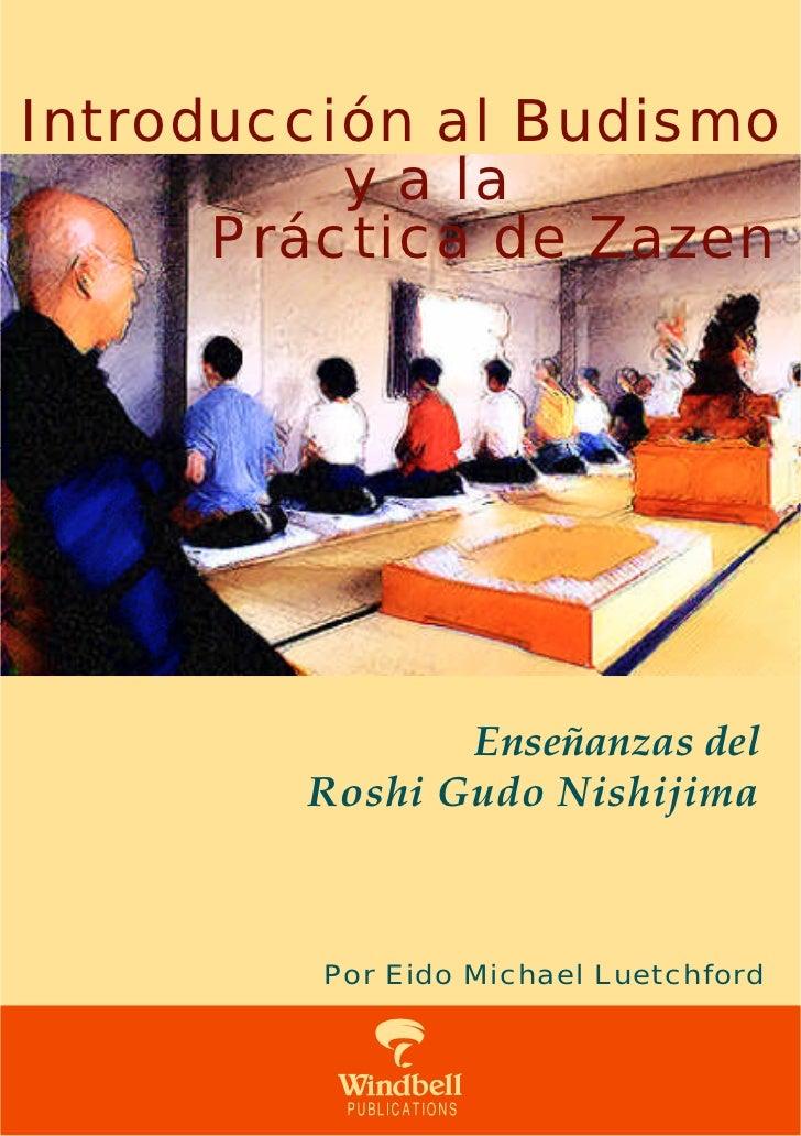 Introducción al Budismo          y a la      Práctica de Zazen               Enseñanzas del        Roshi Gudo Nishijima   ...