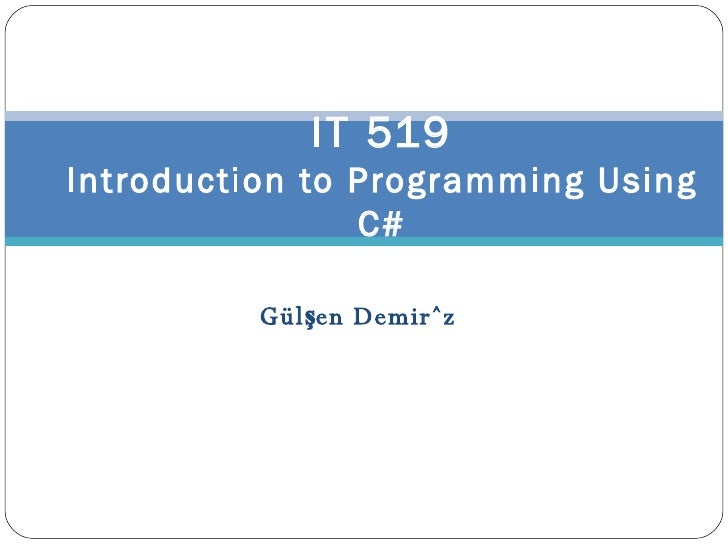 Gülşen Demiröz IT 519 Introduction to Programming Using C#