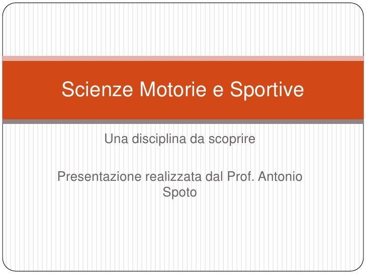 Una disciplina da scoprire<br />Presentazione realizzata dal Prof. Antonio Spoto<br />Scienze Motorie e Sportive<br />