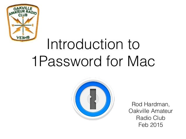 Introduction to 1Password for Mac Rod Hardman, Oakville Amateur Radio Club Feb 2015