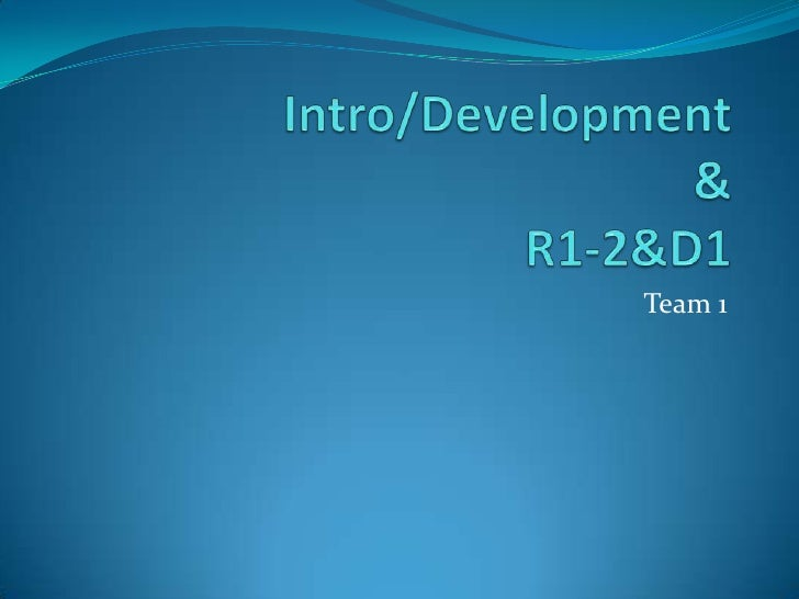 Intro/Development& R1-2&D1<br />Team 1<br />
