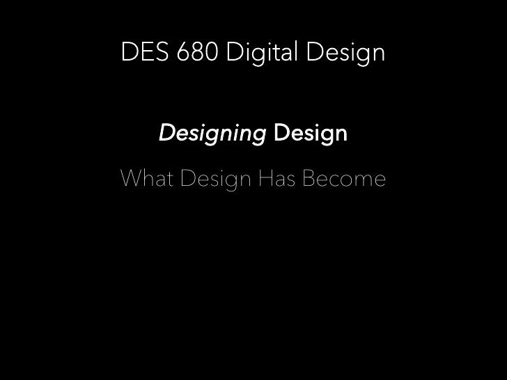 DES 680 Digital Design      Designing Design  What Design Has Become