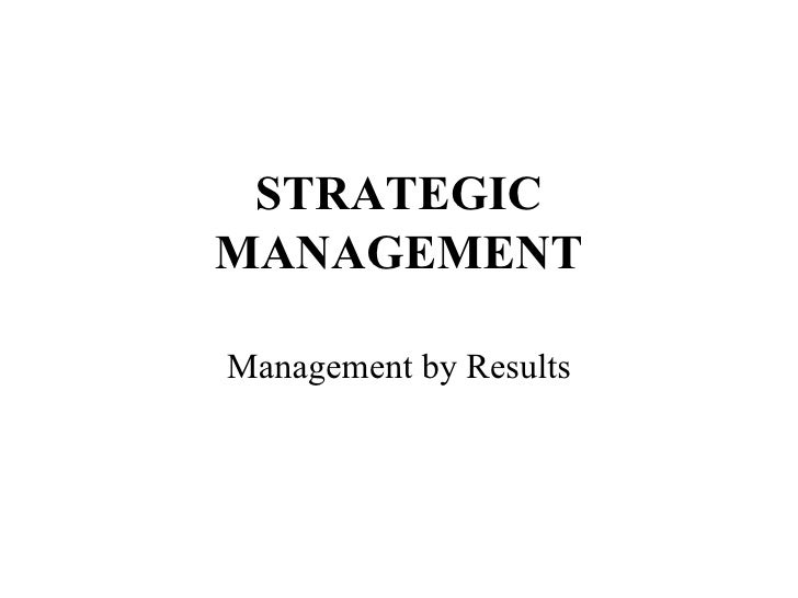 STRATEGIC MANAGEMENT   Management by Results