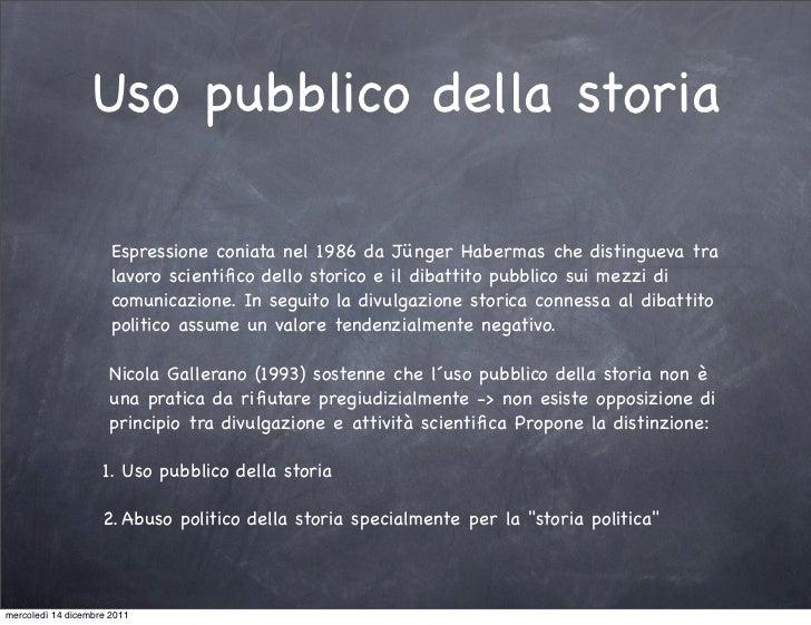 Uso pubblico della storia                      Espressione coniata nel 1986 da Jünger Habermas che distingueva tra        ...