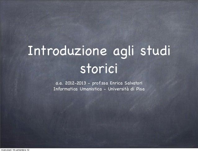 Introduzione agli studi                               storici                             a.a. 2012-2013 - prof.ssa Enrica...
