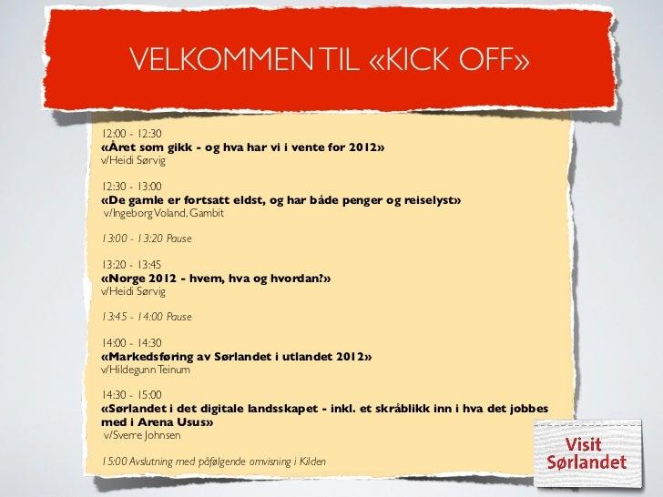 VELKOMMEN TIL «KICK OFF»12:00 - 12:30«Året som gikk - og hva har vi i vente for 2012»v/Heidi Sørvig12:30 - 13:00«De gamle ...