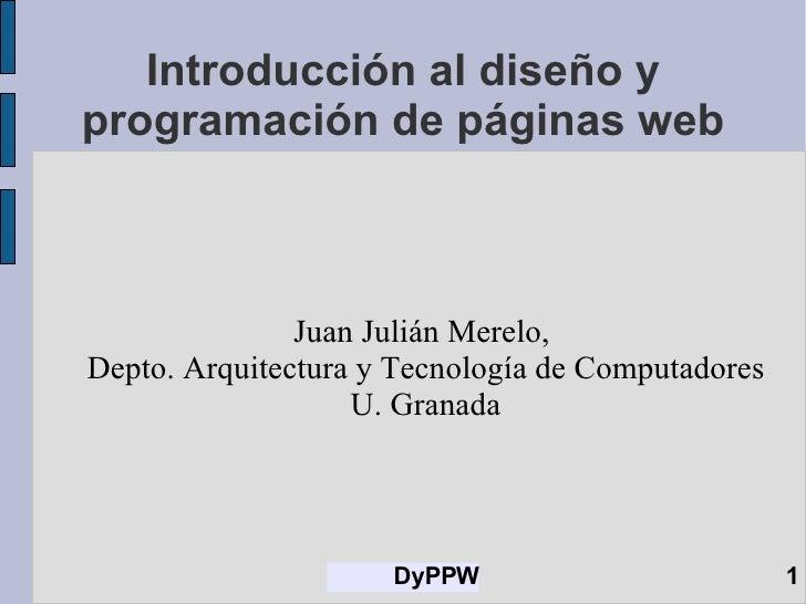 Introducción al diseño y programación de páginas web Juan Julián Merelo,  Depto. Arquitectura y Tecnología de Computadores...