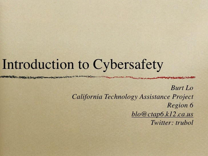 Introduction to Cybersafety                                             Burt Lo            California Technology Assistanc...