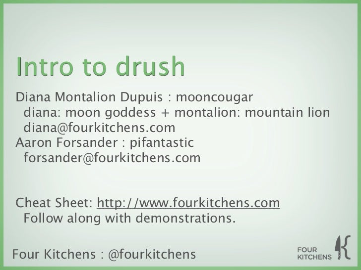 Intro to drushDiana Montalion Dupuis : mooncougar diana: moon goddess + montalion: mountain lion diana@fourkitchens.comAar...