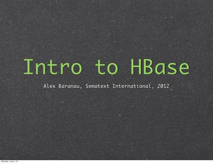 Intro to HBase                      Alex Baranau, Sematext International, 2012Monday, July 9, 12