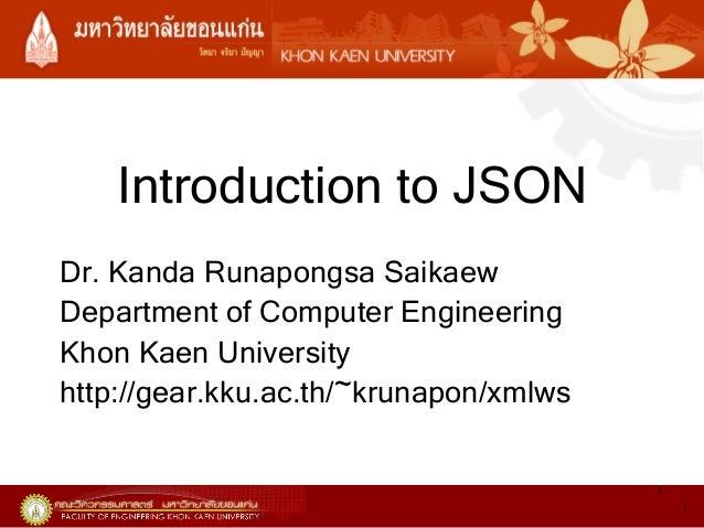Introduction to JSON Dr. Kanda Runapongsa Saikaew Department of Computer Engineering Khon Kaen University http://gear.kku....