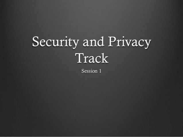 Security and Privacy       Track        Session 1