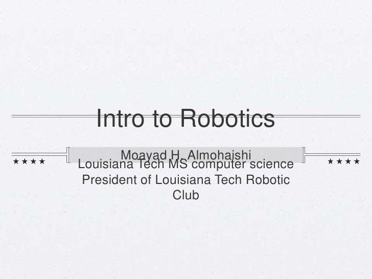 Intro to Robotics       Moayad H. AlmohaishiLouisiana Tech MS computer science President of Louisiana Tech Robotic        ...