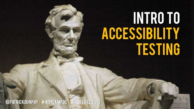 Intro to Accessibility TESTING  @patrickdunphy | #a11ycampdc | OCTOBER 12, 2013
