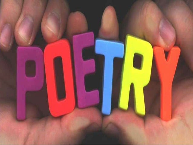 Poetry:from the Greek poiesis  The word means: (The    making of Poetry)