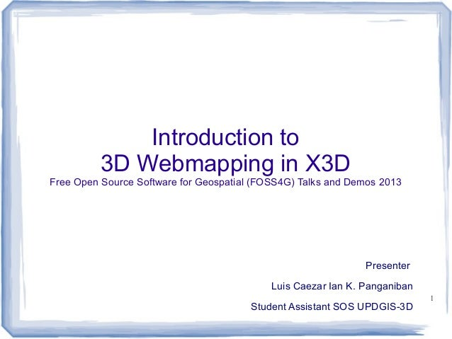 Introduction to 3D Webmapping in X3D  Free Open Source Software for Geospatial (FOSS4G) Talks and Demos 2013  Presenter Lu...