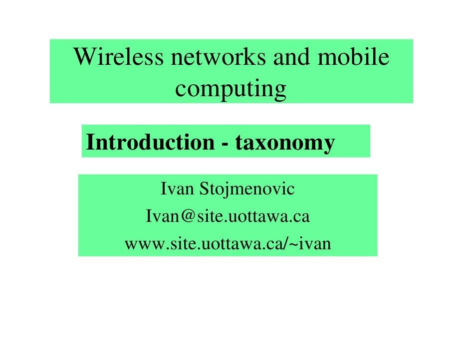 Wireless networks and mobile          computing   Introduction - taxonomy         Ivan Stojmenovic       Ivan@site.uottawa...