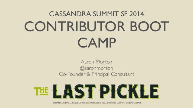 CASSANDRA SUMMIT SF 2014  CONTRIBUTOR BOOT  CAMP  Aaron Morton  @aaronmorton  Co-Founder & Principal Consultant  Licensed ...