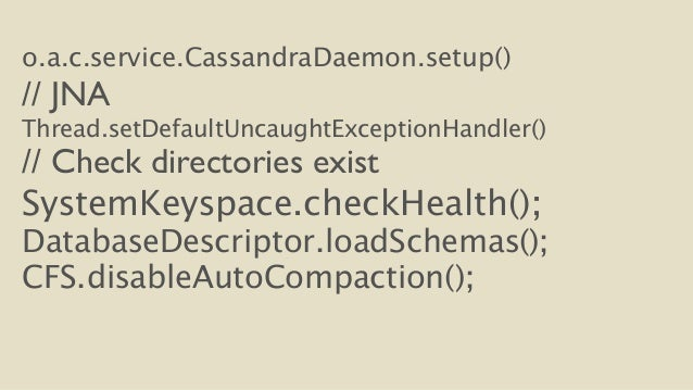 o.a.c.service.CassandraDaemon.setup()  // JNA  Thread.setDefaultUncaughtExceptionHandler()  // Check directories exist  Sy...
