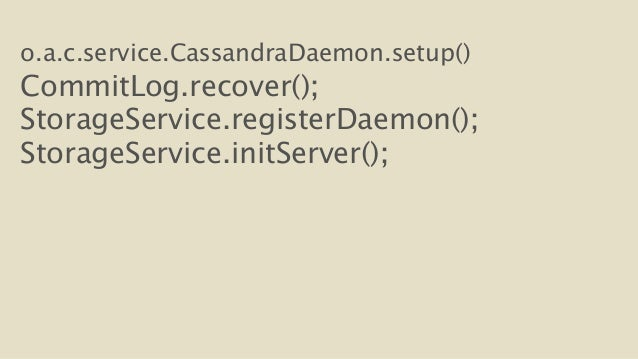 o.a.c.service.CassandraDaemon.setup()  CommitLog.recover();  StorageService.registerDaemon();  StorageService.initServer()...