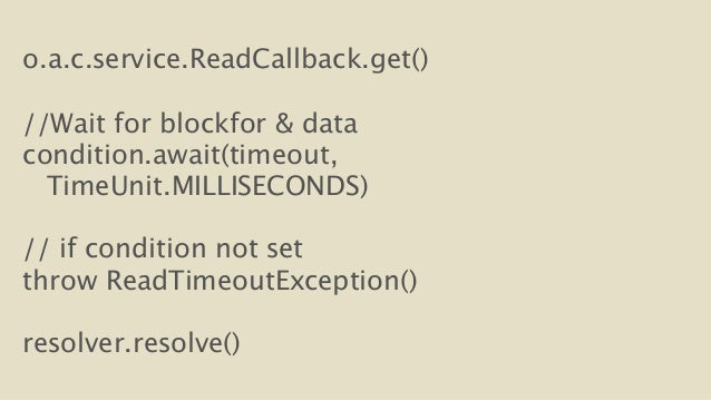 o.a.c.service.ReadCallback.get()  !  //Wait for blockfor & data  condition.await(timeout,  TimeUnit.MILLISECONDS)  !  // i...